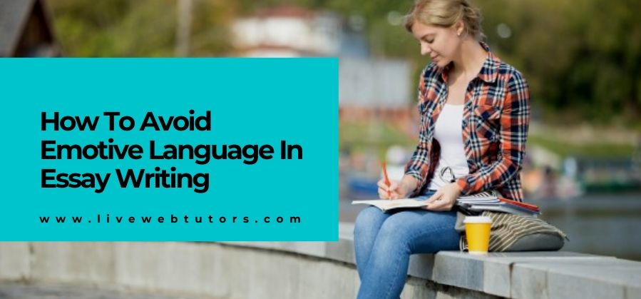 Useful Tricks to Avoid Using Emotive Language in Essay Writing