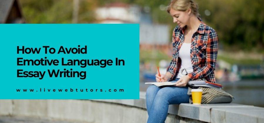 Useful Tricks to Avoid Using Emotive Language in Essay Writing