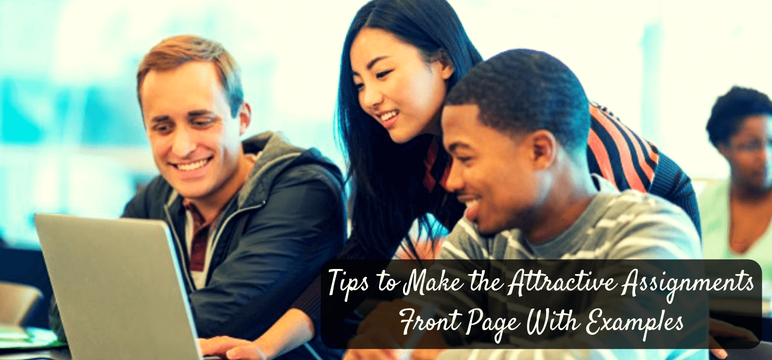 Tips to Make the Attractive Assignments Front Page With Examples