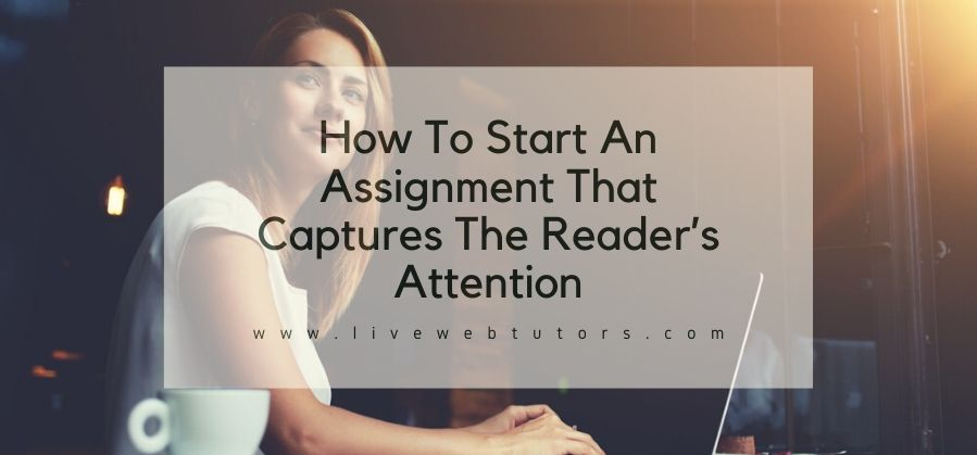 How To Start An Assignment That Captures The Reader's Attention