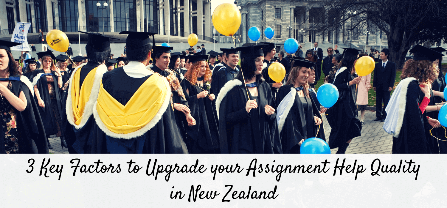3 Key Factors to Upgrade your Assignment Help Quality in New Zealand