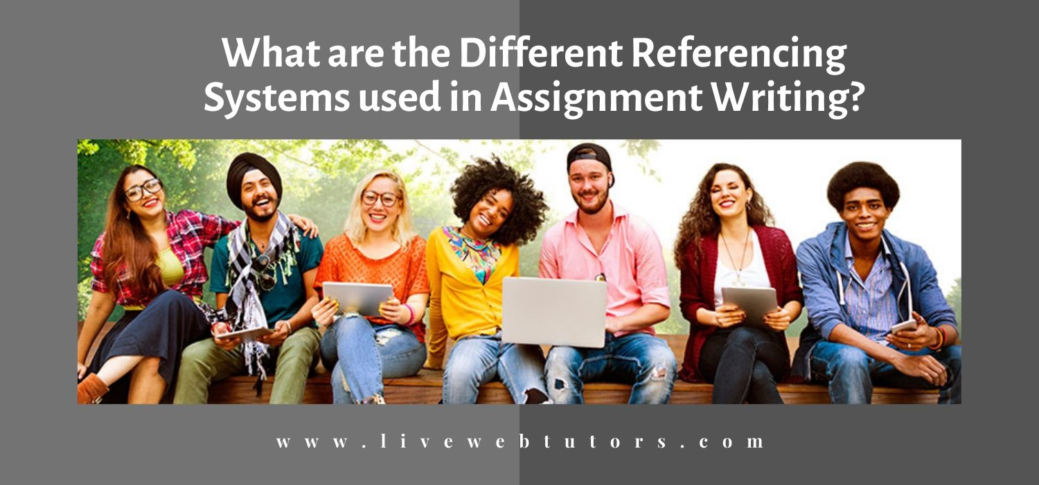 What are the Different Referencing Systems used in Assignment Writing?