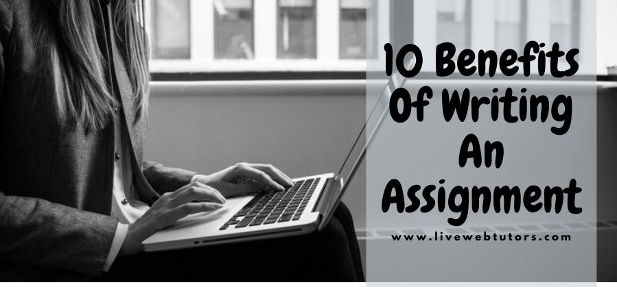 10 benefits of Writing an Assignment
