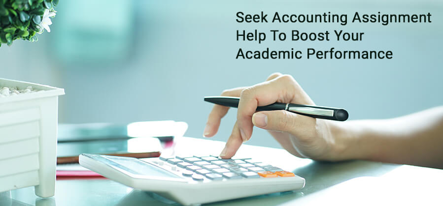 Seek Accounting Assignment Help to Boost Your Academic Performance