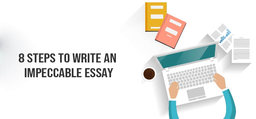 8 Steps to write an Impeccable Essay