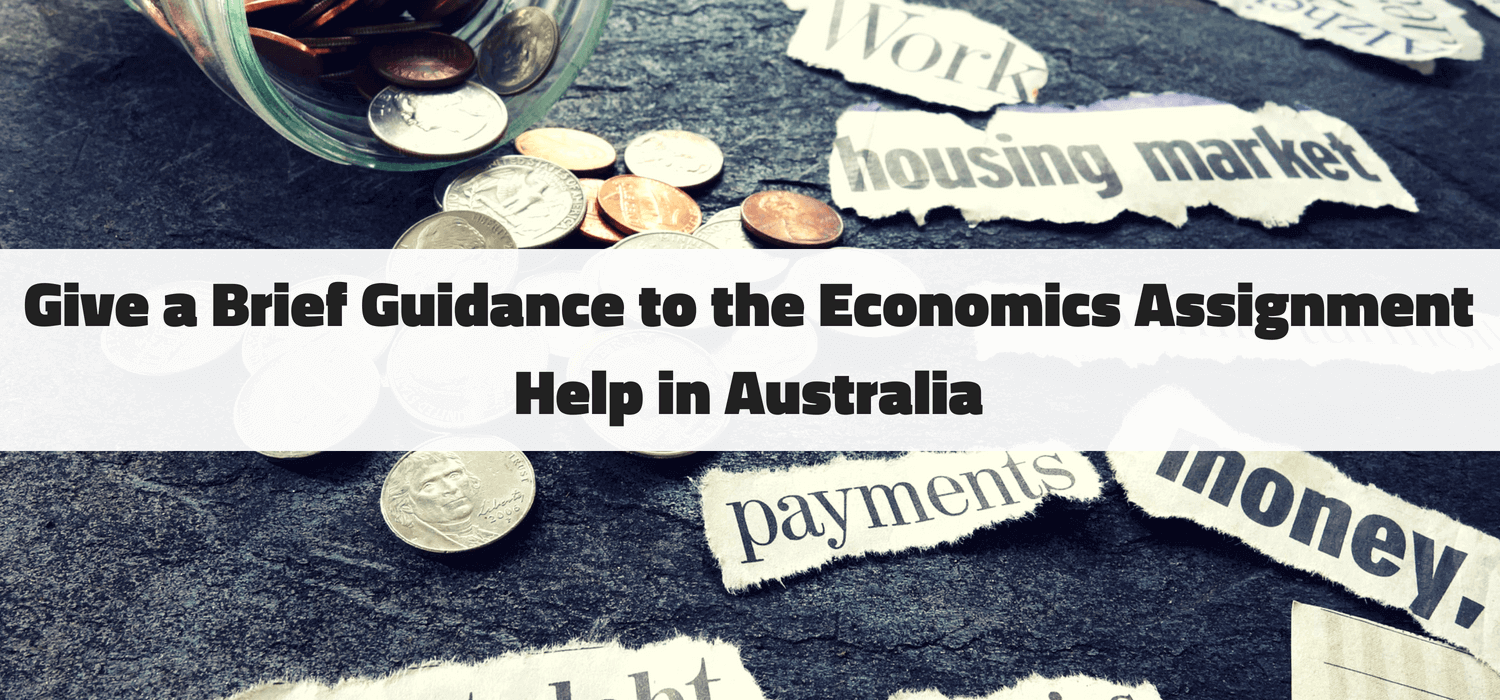 Give a Brief Guidance to the Economics Assignment Help in Australia