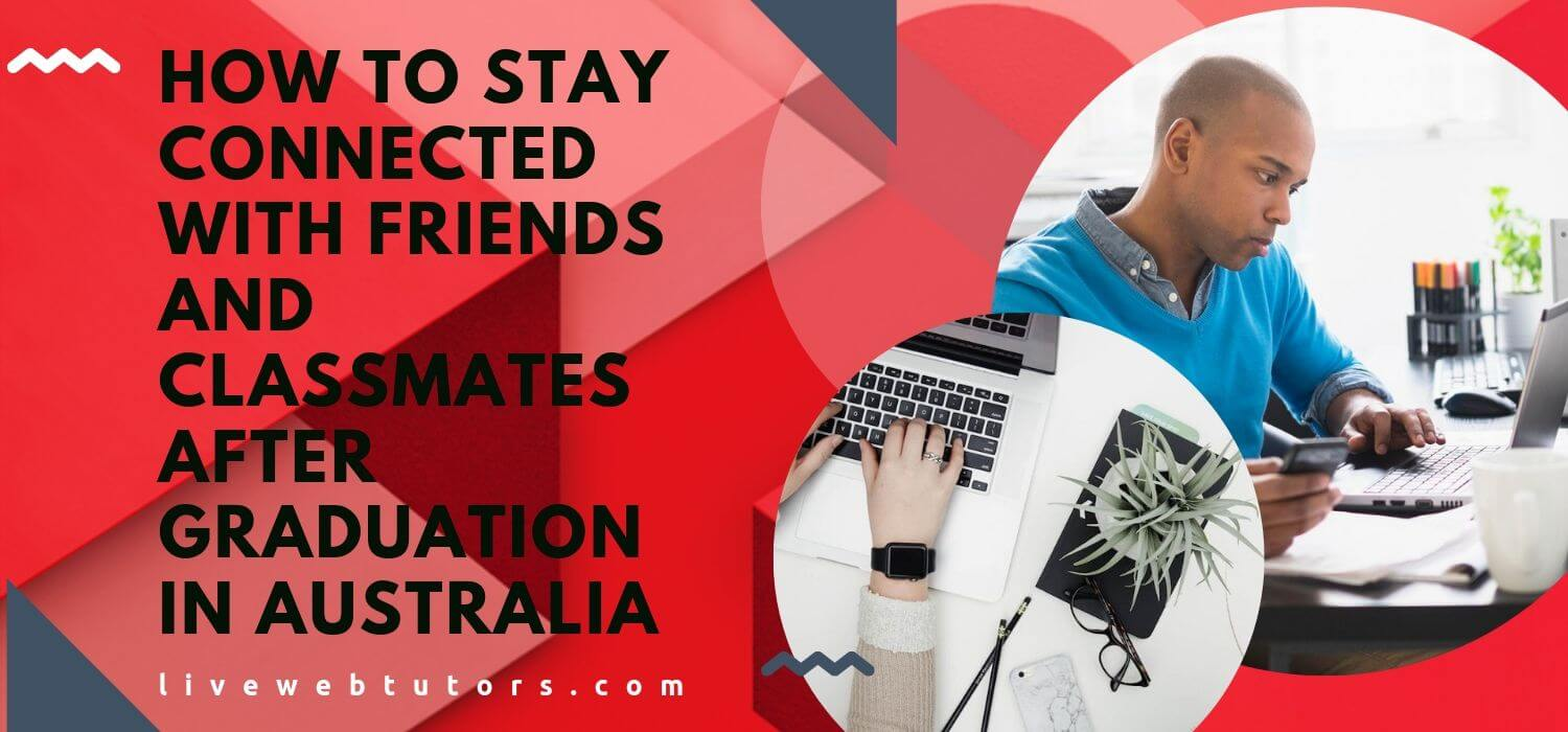How To Stay Connected With Friends And Classmates After Graduation In Australia