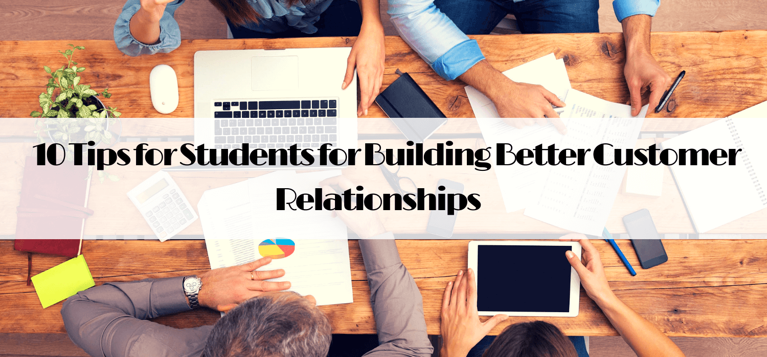 10 Tips for Students for Building Better Customer Relationships