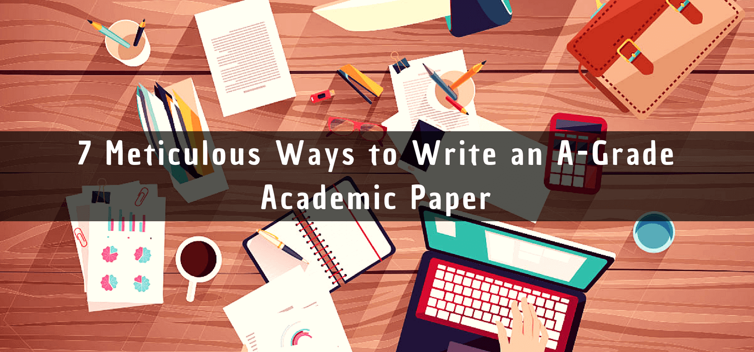 7 Meticulous Ways to Write an A-Grade Academic Paper