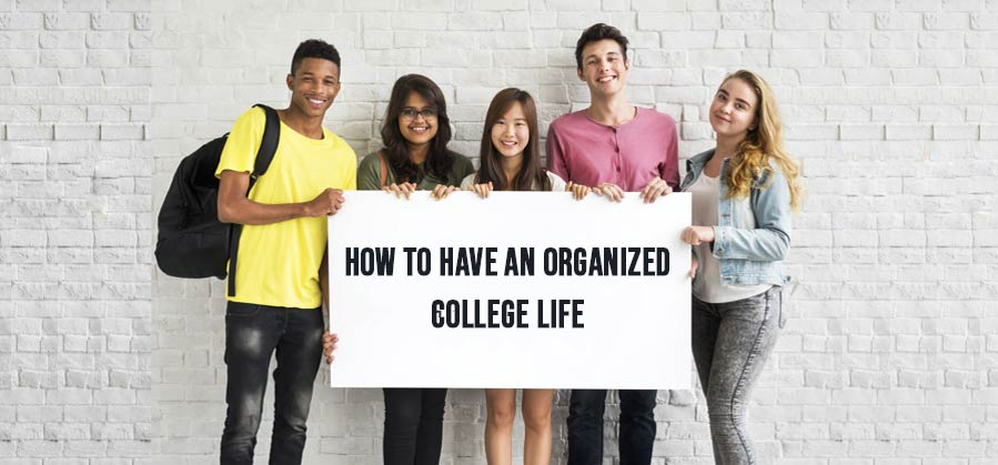 How to Have an Organized College Life