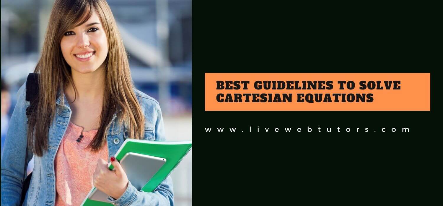 Best Guidelines To Solve Cartesian Equations