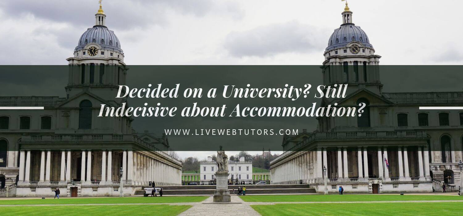 Decided on a University? Still Indecisive about Accommodation?