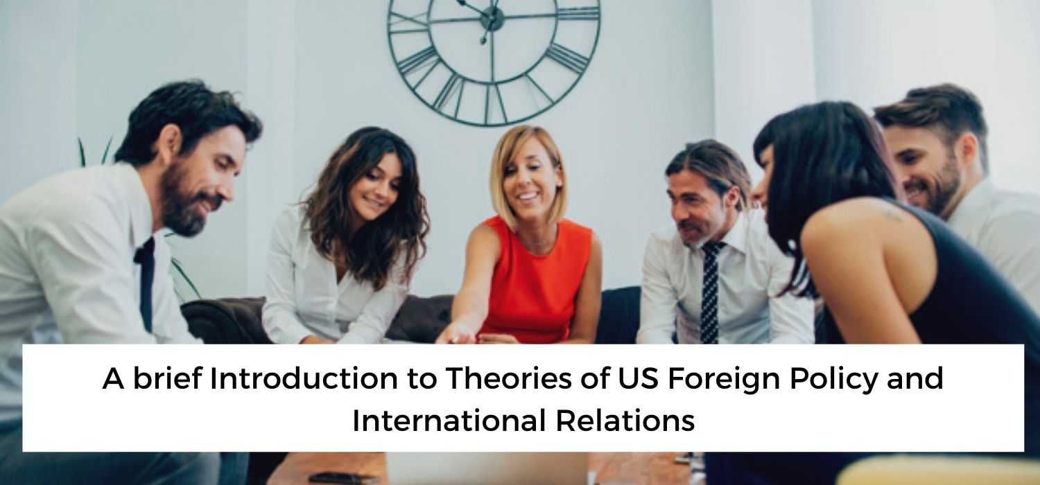 A brief Introduction to Theories of US Foreign Policy and International Relations