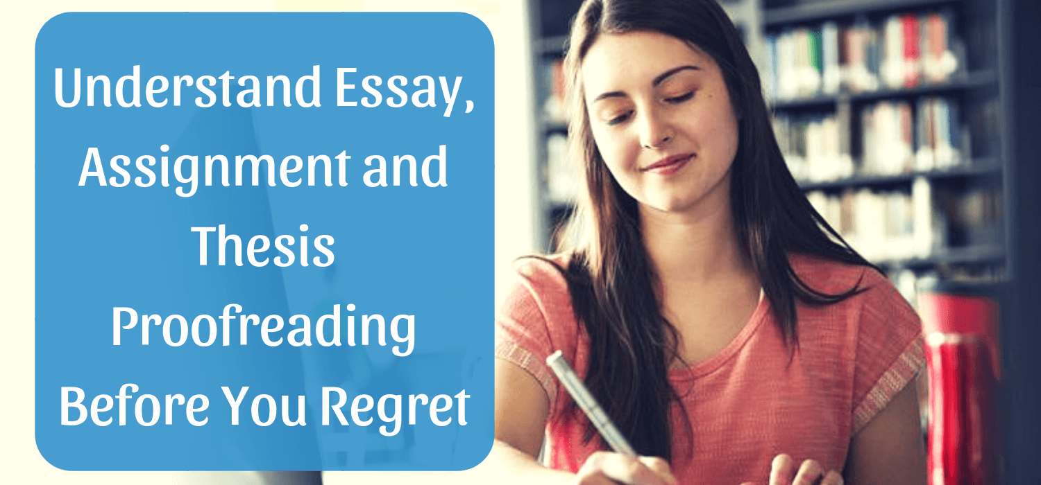 Understand Essay, Assignment and Thesis Proofreading Before You Regret