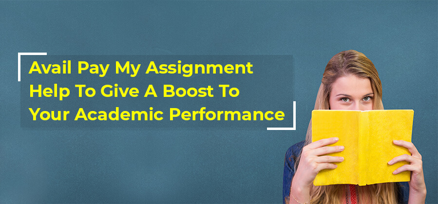 Avail Pay My Assignment Help To Give A Boost To Your Academic Performance
