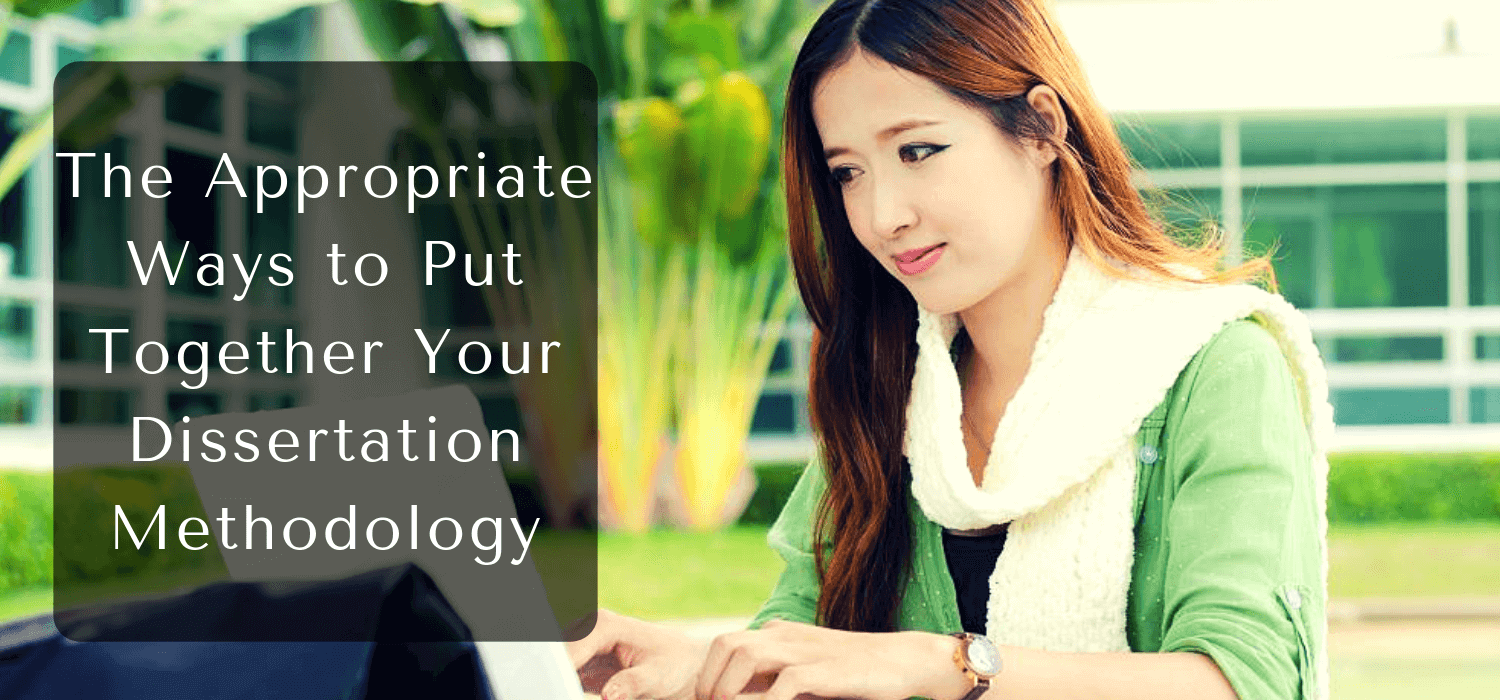 The Appropriate Ways to Put Together Your Dissertation Methodology