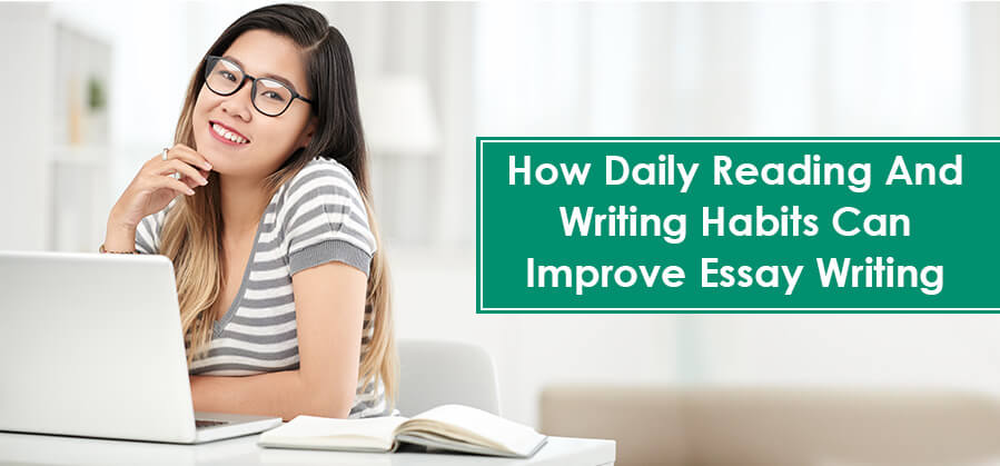 Top Secrets - How Daily Reading and Writing Habits Can Improve Essay Writing