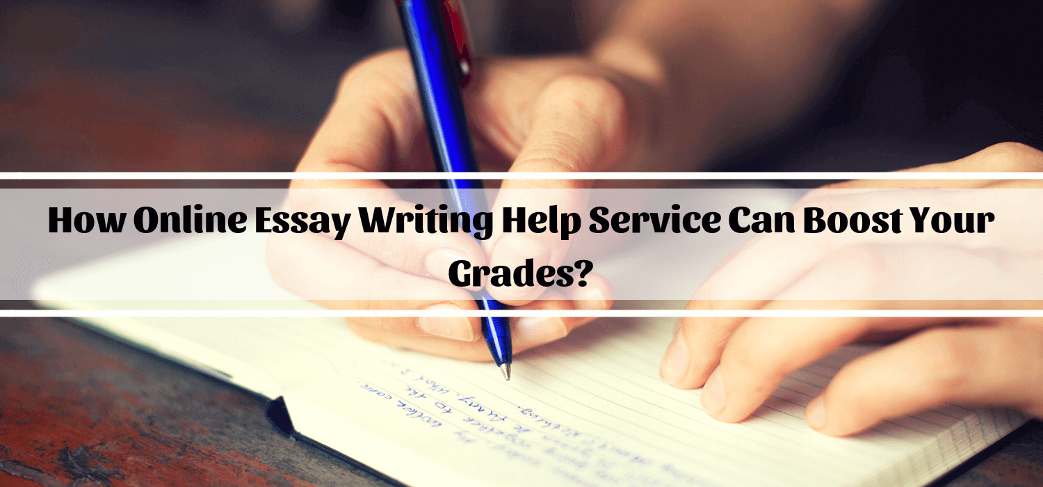 How Online Essay Writing Service Can Boost Your Grades?