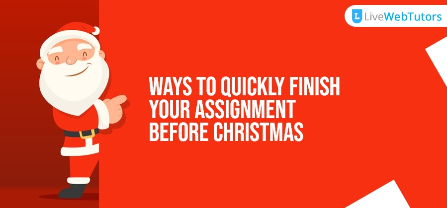 Ways to Quickly Finish Your Assignment before Christmas