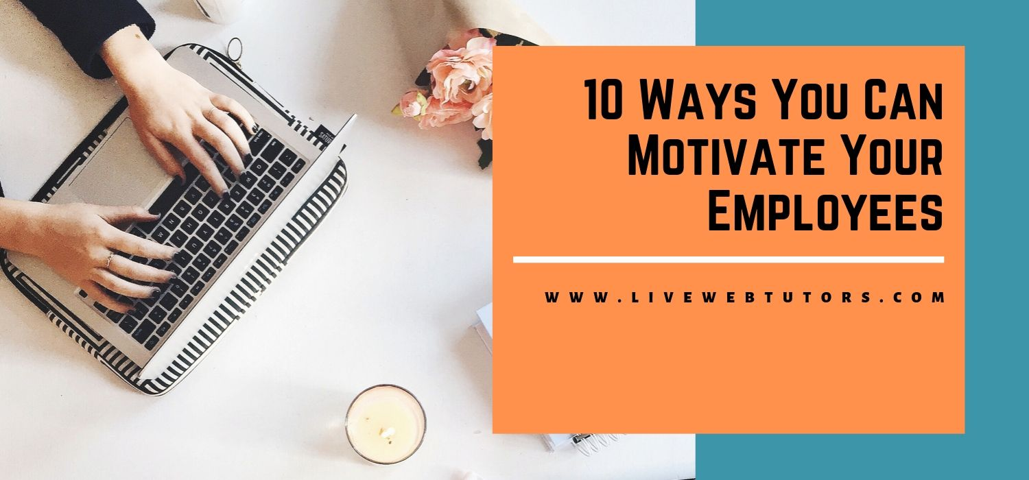 10 Ways You Can Motivate Your Employees