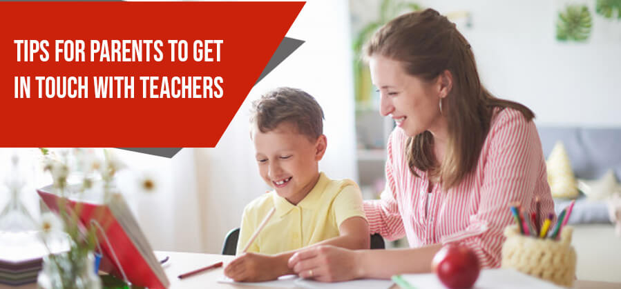TIPS FOR PARENTS TO GET IN TOUCH WITH TEACHERS