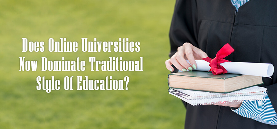 Does Online Universities Now Dominate Traditional Style of Education?