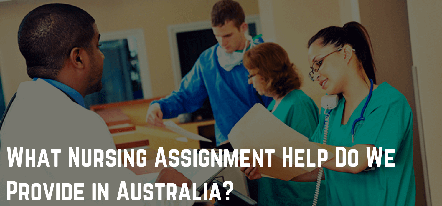 What Nursing Assignment Help Do We Provide in Australia?