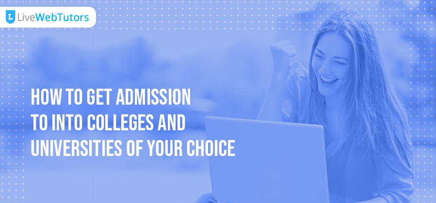 How to Get Admission into Colleges and Universities of your Choice