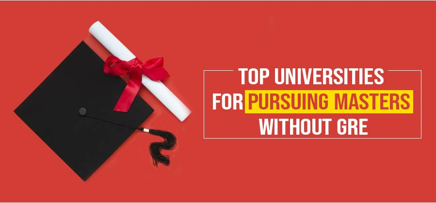 Top Universities for Pursuing Masters without GRE