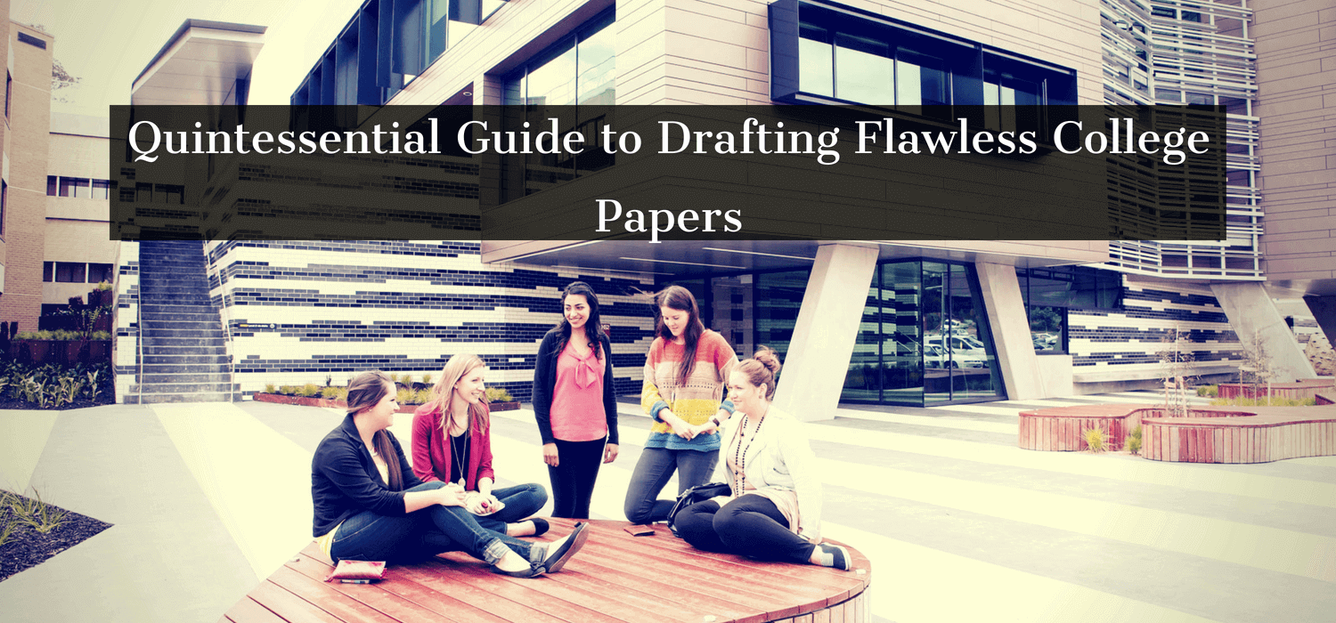 Quintessential Guide to Drafting Flawless College Papers