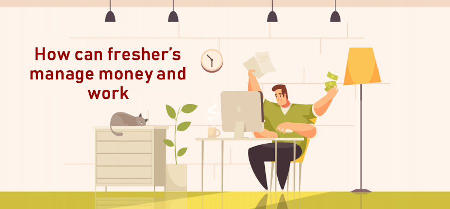 How can Fresher's Manage Money and Work