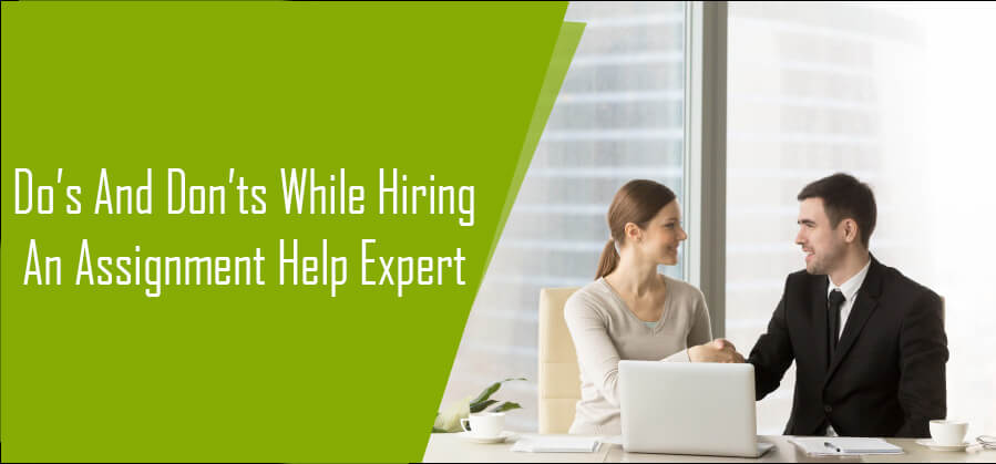 Do's and Don'ts While Hiring An Assignment Help Expert