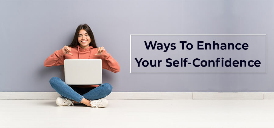 Ways to enhance your self-confidence