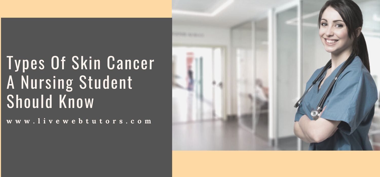 Types Of Skin Cancer A Nursing Student Should Know