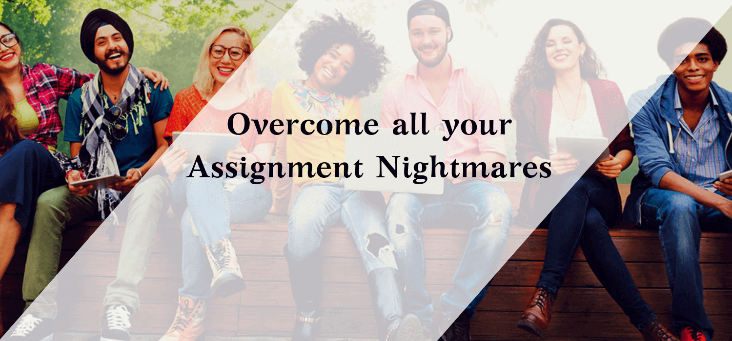 Overcome all your Assignment Nightmares