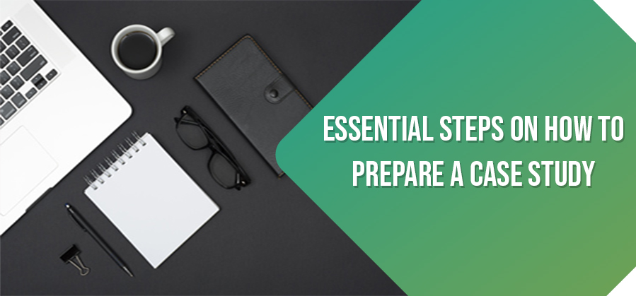 Essential Steps On How To Prepare A Case Study