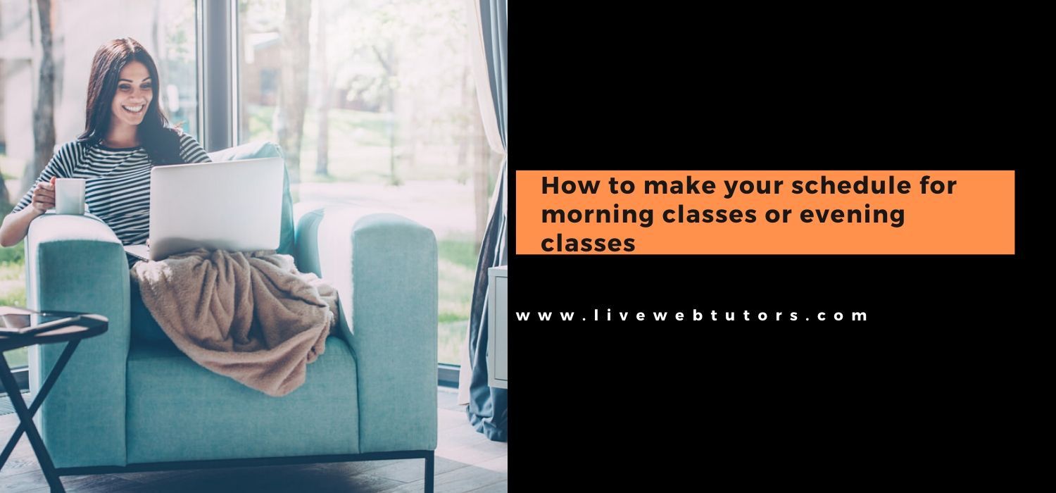 How To Make Your Schedule For Morning Classes Or Evening Classes?
