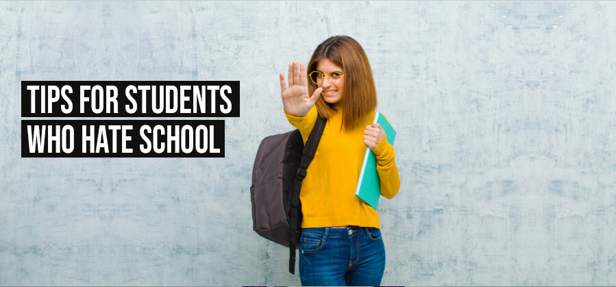 TIPS FOR STUDENTS WHO HATE SCHOOL