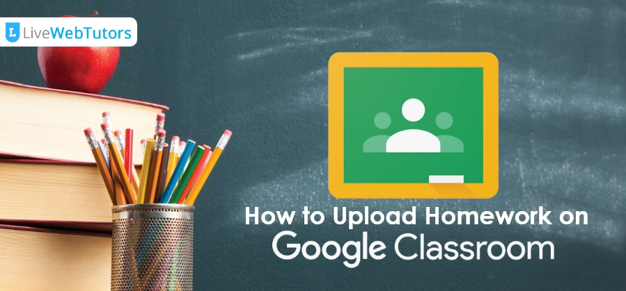 How to Upload Homework on Google Classroom