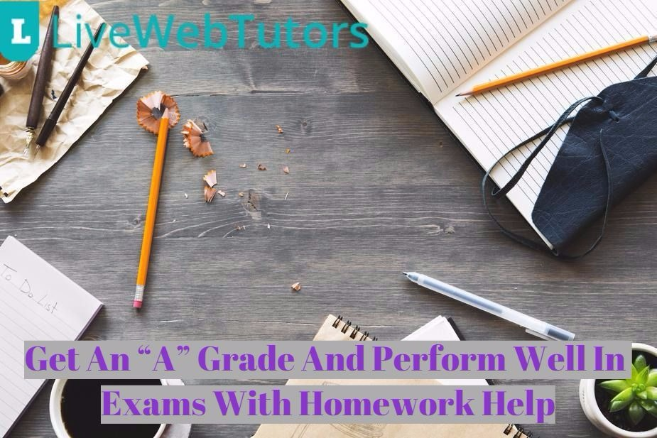 "Get An ""A"" Grade And Perform Well In Exams With Homework Help"