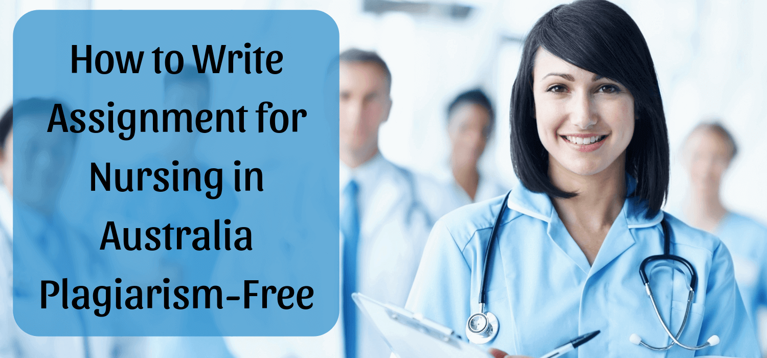 How to Write Assignment for Nursing in Australia Plagiarism-Free