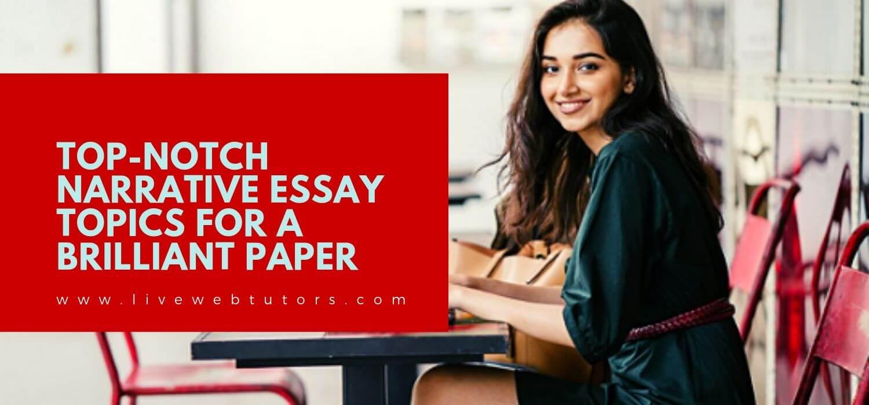 Top-Notch Narrative Essay Topics For A Brilliant Paper