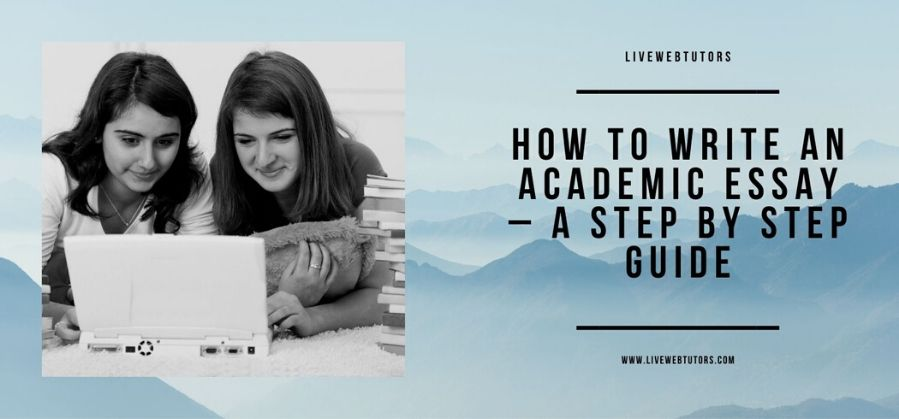 A Step By Step Guide On How To Write An Academic Essay