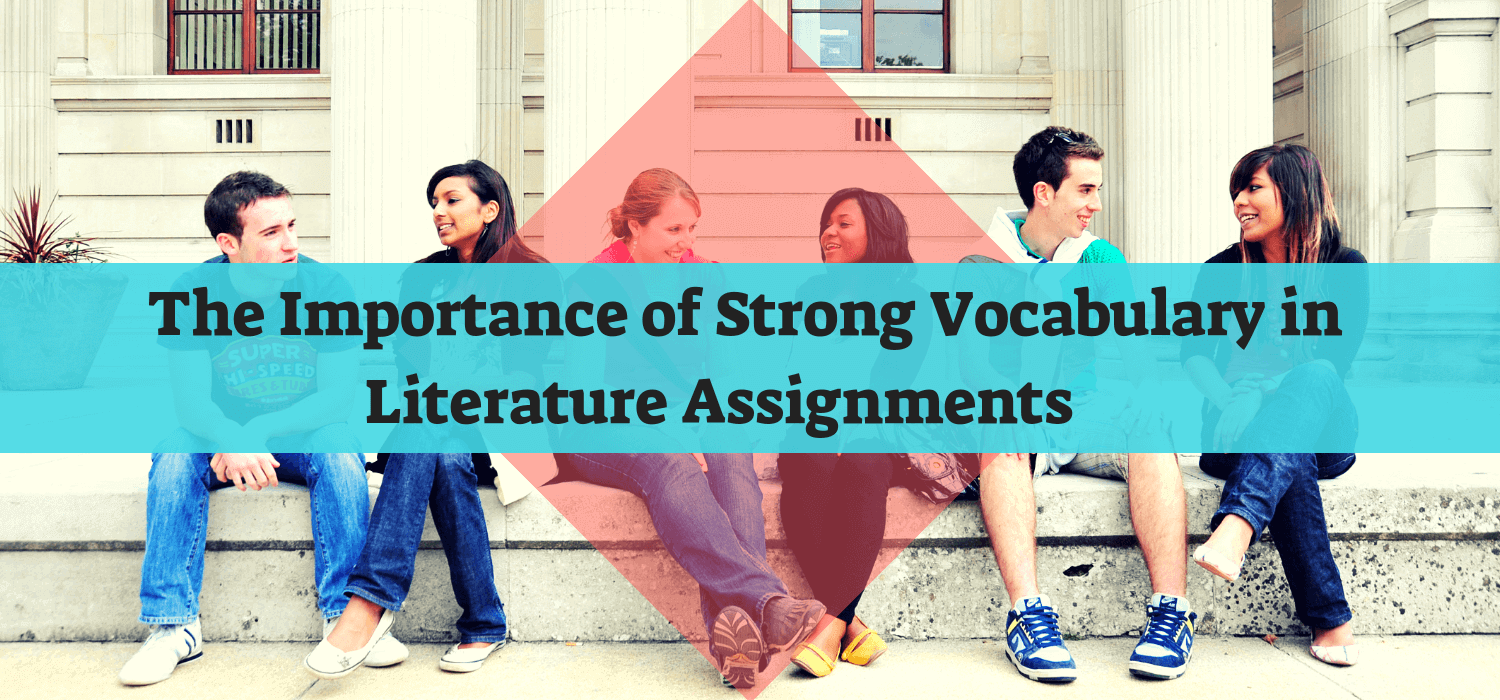 The Importance of Strong Vocabulary in Literature Assignments