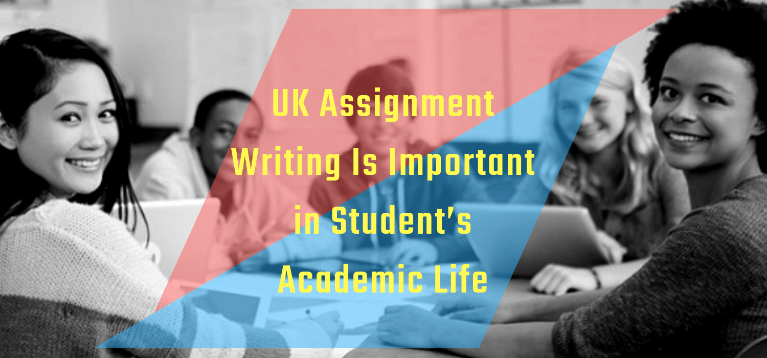 UK Assignment Writing Is Important in Student's Academic Life