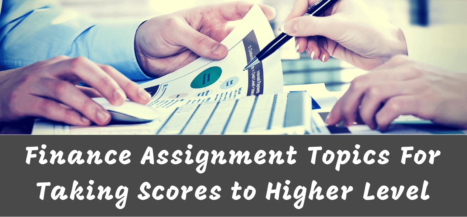 Finance Assignment Topics for taking scores to higher level