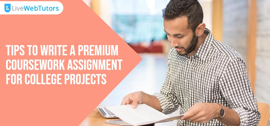 Tips to Write A Premium Coursework Assignment for College Projects