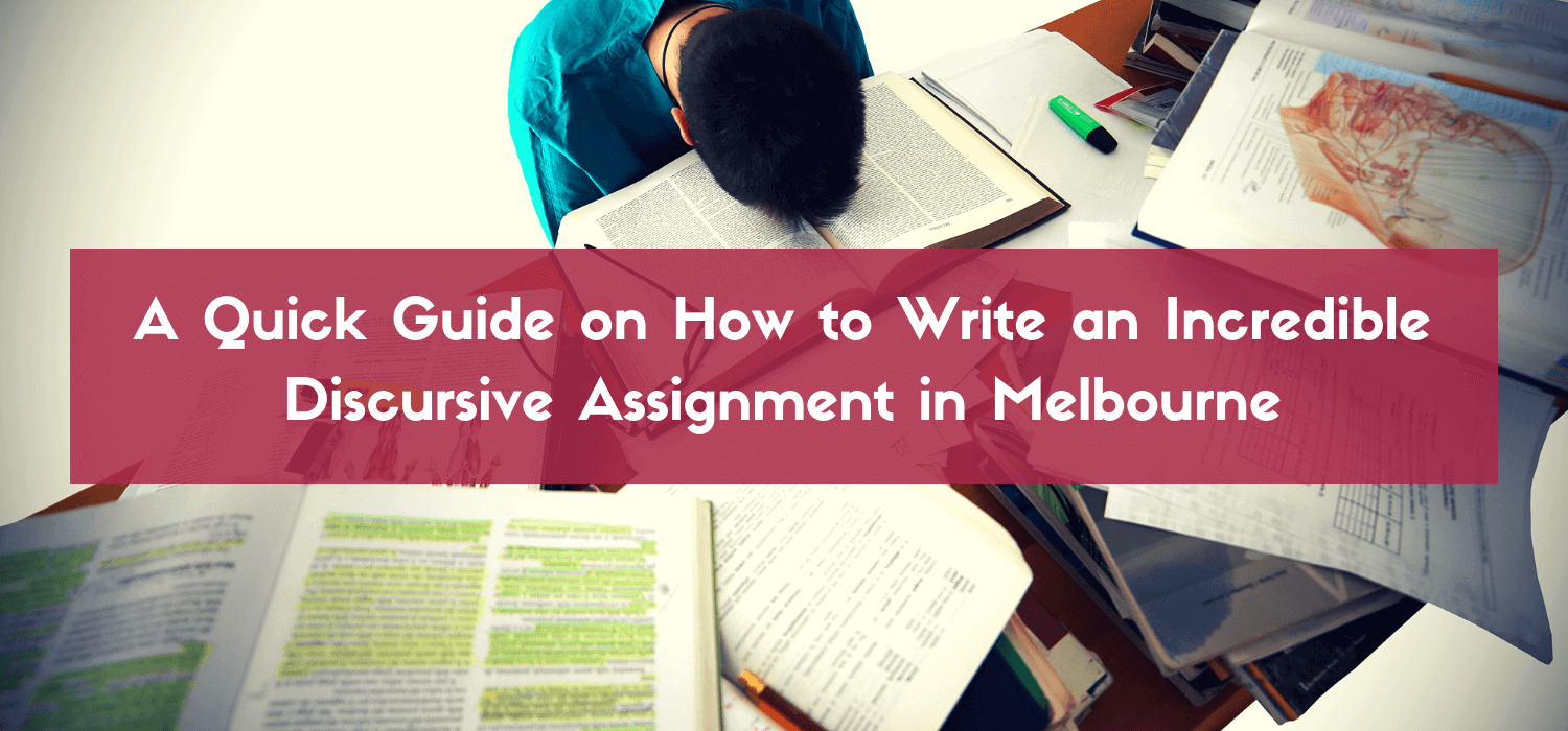 A Quick Guide on How to Write an Incredible Discursive Assignment in Melbourne