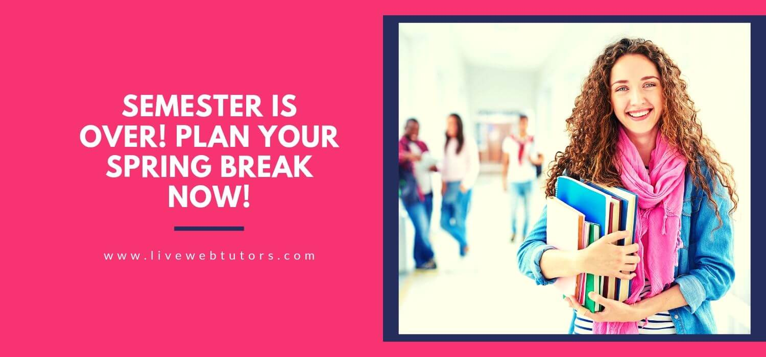 Semester is over! Plan your Spring Break Now!