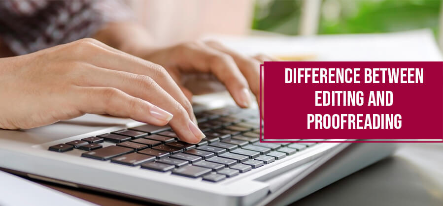 What is the difference between Editing and Proofreading